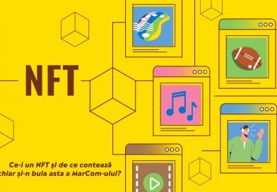 Ce-s NFT-urile și de ce contează chiar și-n bula asta a MarCom-ului?